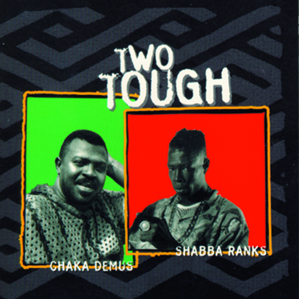 Shabba Ranks and Chaka Demus – Two Tough