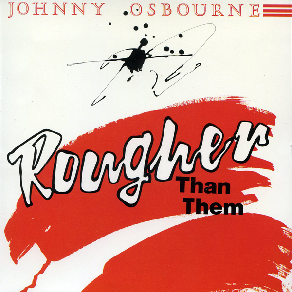 Johnny Osbourne – Rougher Than Them