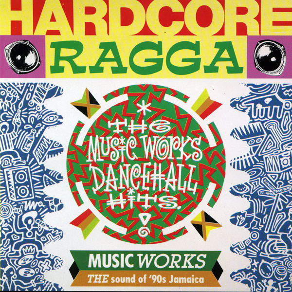 Hardcore Ragga – The Music Works Dancehall Hits