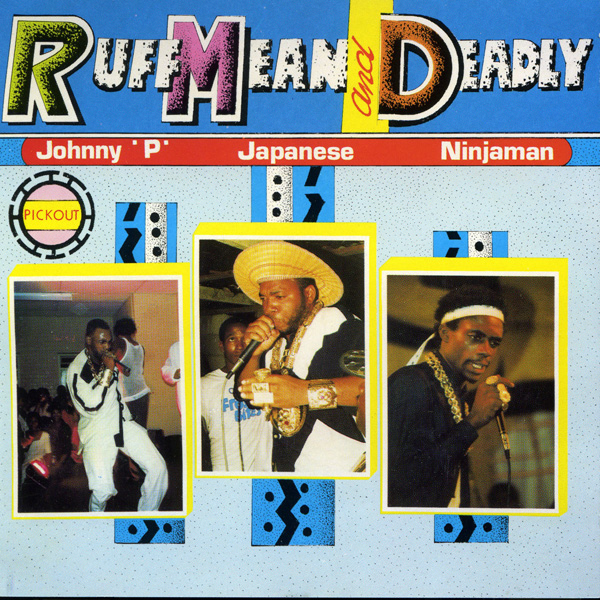Johnny P, Japanese & Ninjaman – Ruff Mean and Deadly