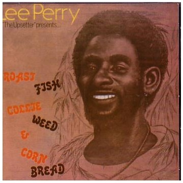 "Lee Perry ""The Upsetter"" Presents: Roast Fish Collie Weed and Corn Bread"