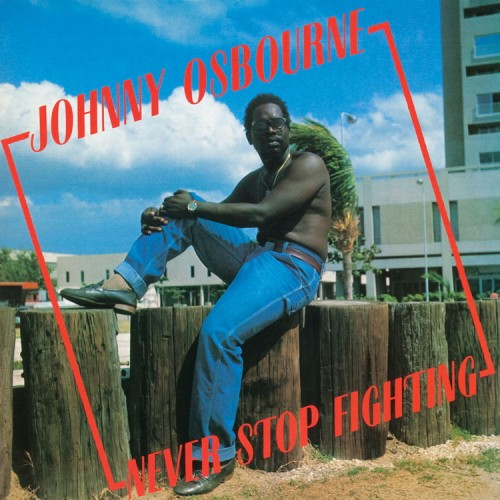 Johnny Osbourne – Never Stop Fighting