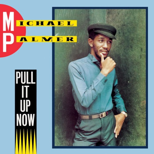 Michael Palmer – Pull It Up Now