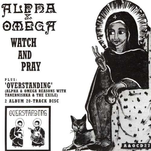 Alpha and Omega – Watch And Pray/Overstanding