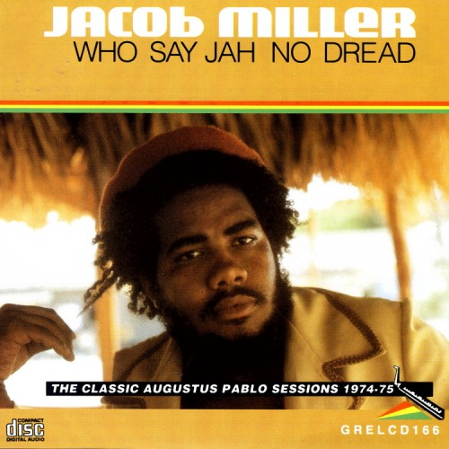 Jacob Miller – Who Say Jah No Dread