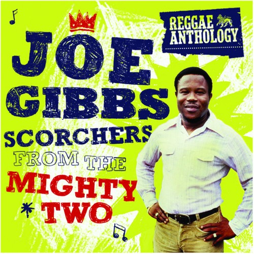 Reggae Anthology: Joe Gibbs – Scorchers From The Mighty Two