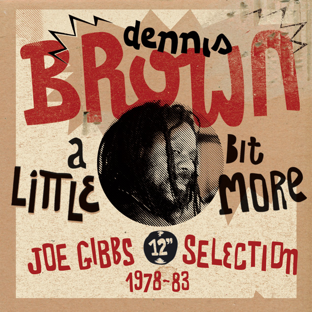 Dennis Brown – A Little Bit More: Joe Gibbs 12th Selection (1978-83)