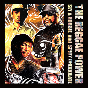 Sly & Robbie and Spicy Chocolate – The Reggae Power