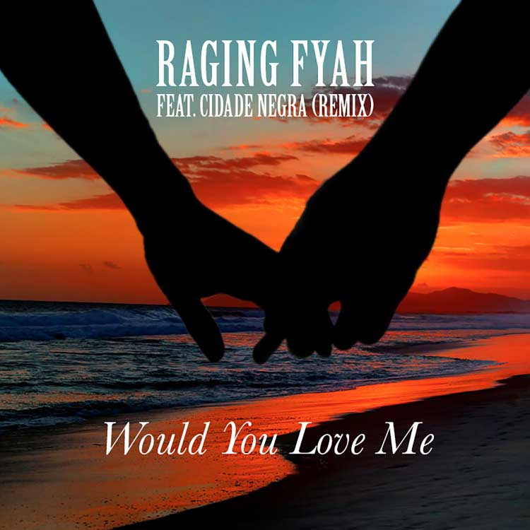 Would You Love Me (feat. Cidade Negra) – Raging Fyah